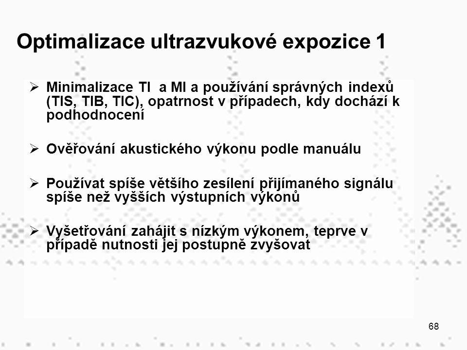 68 Optimalizace ultrazvukové expozice 1  Minimalizace TI a MI a používání správných indexů (TIS, TIB, TIC), opatrnost v případech, kdy dochází k podh