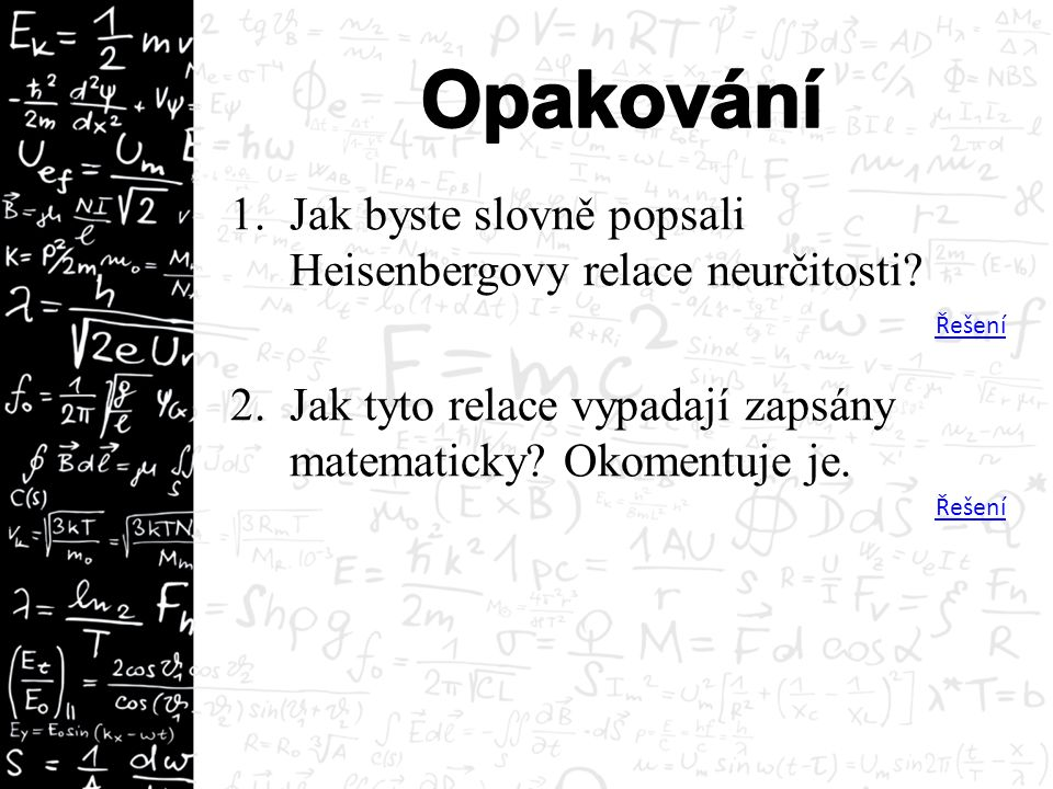 1.Jak byste slovně popsali Heisenbergovy relace neurčitosti? 2.Jak tyto relace vypadají zapsány matematicky? Okomentuje je. Řešení