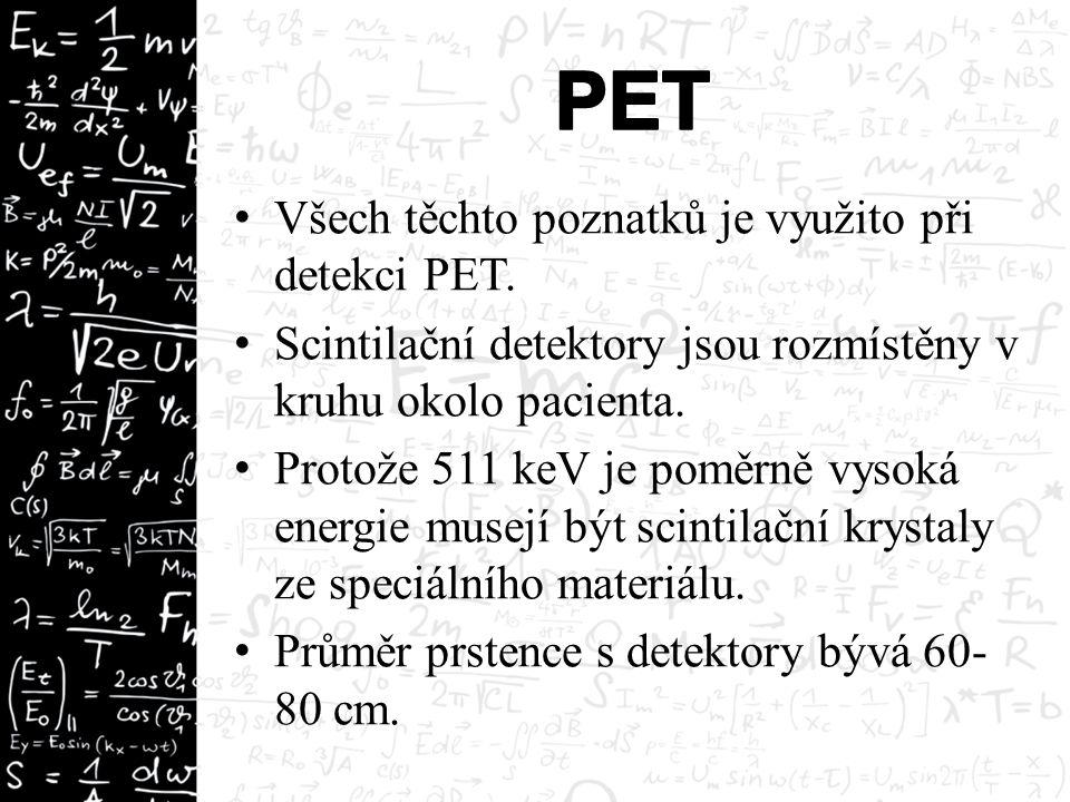 Všech těchto poznatků je využito při detekci PET. Scintilační detektory jsou rozmístěny v kruhu okolo pacienta. Protože 511 keV je poměrně vysoká ener
