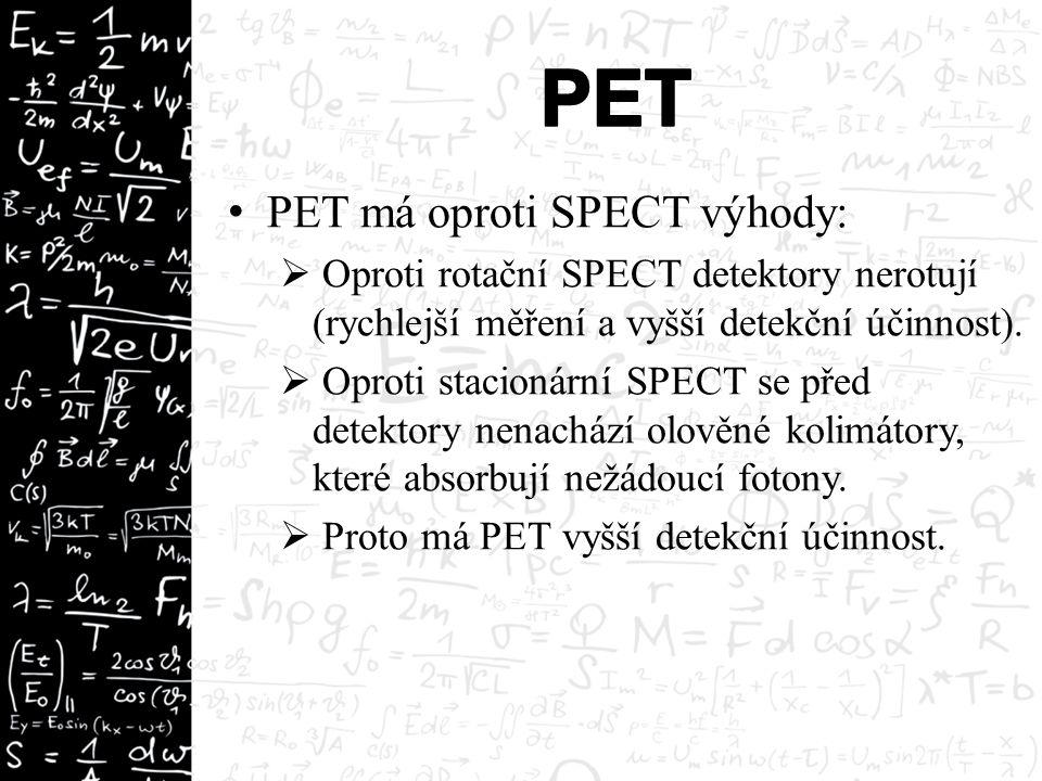 PET má oproti SPECT výhody:  Oproti rotační SPECT detektory nerotují (rychlejší měření a vyšší detekční účinnost).  Oproti stacionární SPECT se před