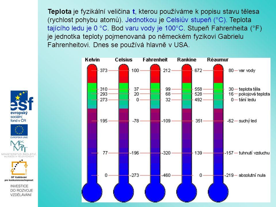 Teplota je fyzikální veličina t, kterou používáme k popisu stavu tělesa (rychlost pohybu atomů).