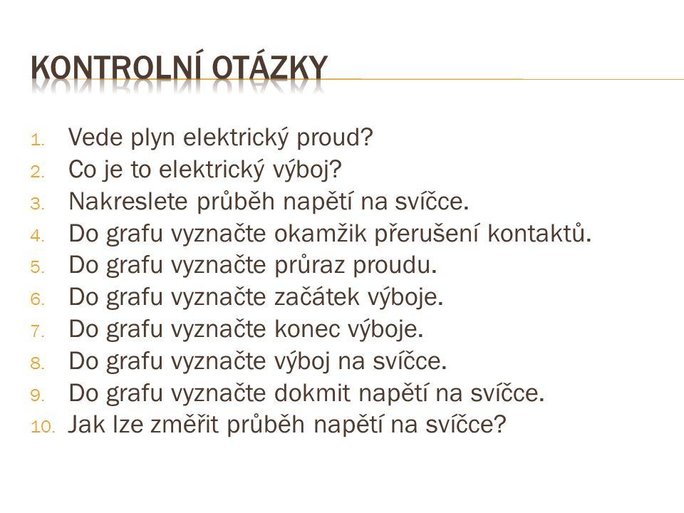1. Vede plyn elektrický proud. 2. Co je to elektrický výboj.