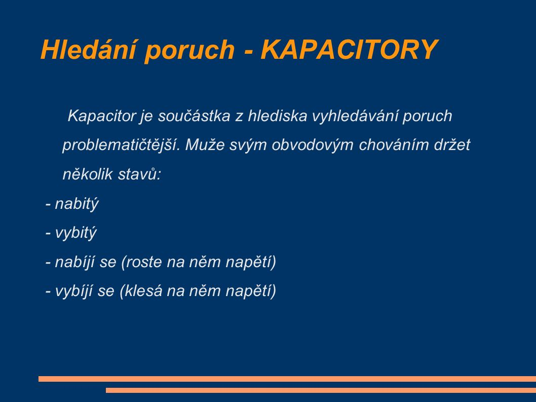 Hledání poruch - KAPACITORY Kapacitor je součástka z hlediska vyhledávání poruch problematičtější.