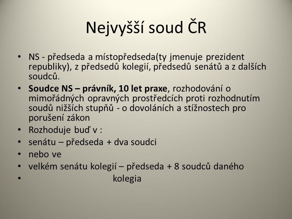 Nejvyšší soud ČR NS - předseda a místopředseda(ty jmenuje prezident republiky), z předsedů kolegií, předsedů senátů a z dalších soudců.