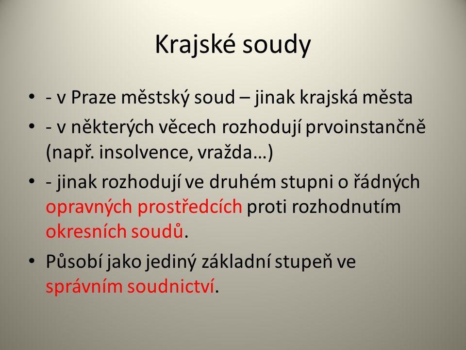 Krajské soudy - v Praze městský soud – jinak krajská města - v některých věcech rozhodují prvoinstančně (např.