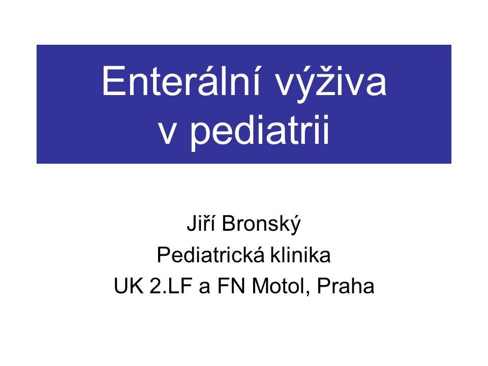 Enterální výživa v pediatrii Jiří Bronský Pediatrická klinika UK 2.LF a FN Motol, Praha