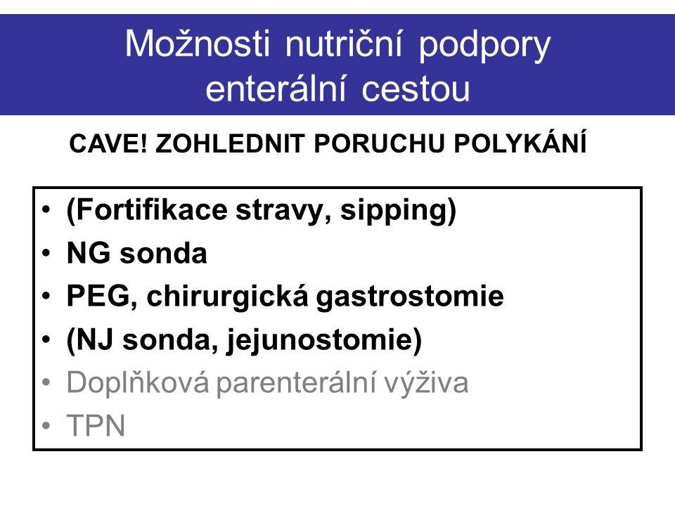 Možnosti nutriční podpory enterální cestou (Fortifikace stravy, sipping) NG sonda PEG, chirurgická gastrostomie (NJ sonda, jejunostomie) Doplňková parenterální výživa TPN CAVE.