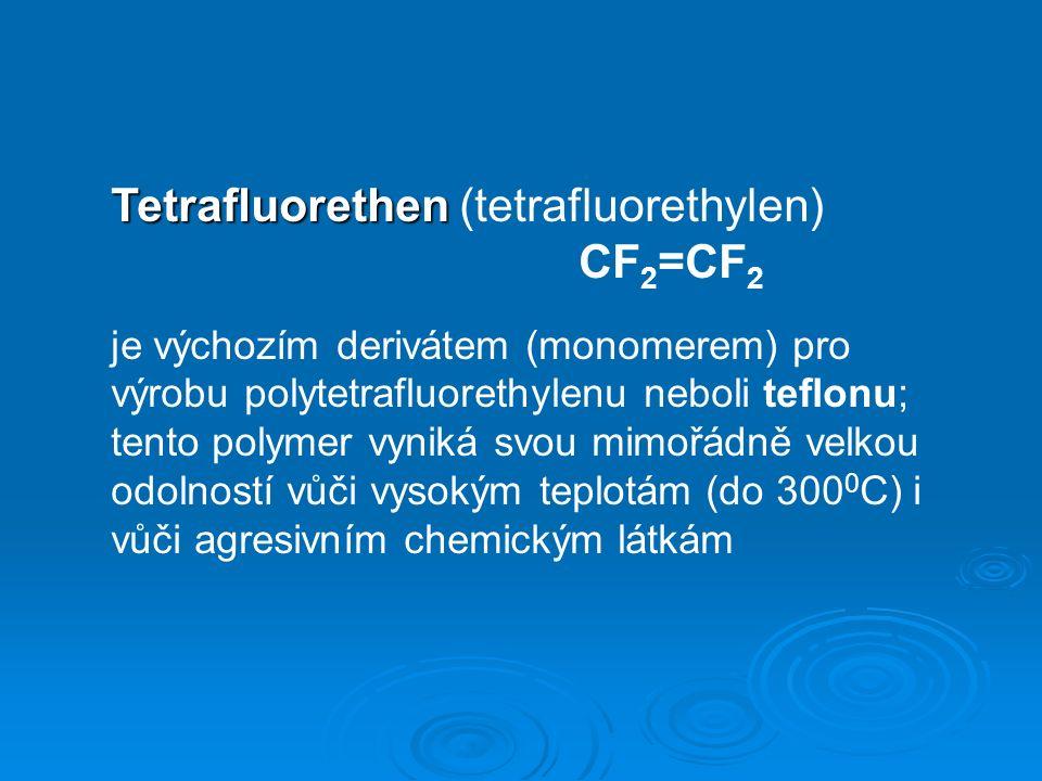 Tetrafluorethen Tetrafluorethen (tetrafluorethylen) CF 2 =CF 2 je výchozím derivátem (monomerem) pro výrobu polytetrafluorethylenu neboli teflonu; tento polymer vyniká svou mimořádně velkou odolností vůči vysokým teplotám (do 300 0 C) i vůči agresivním chemickým látkám