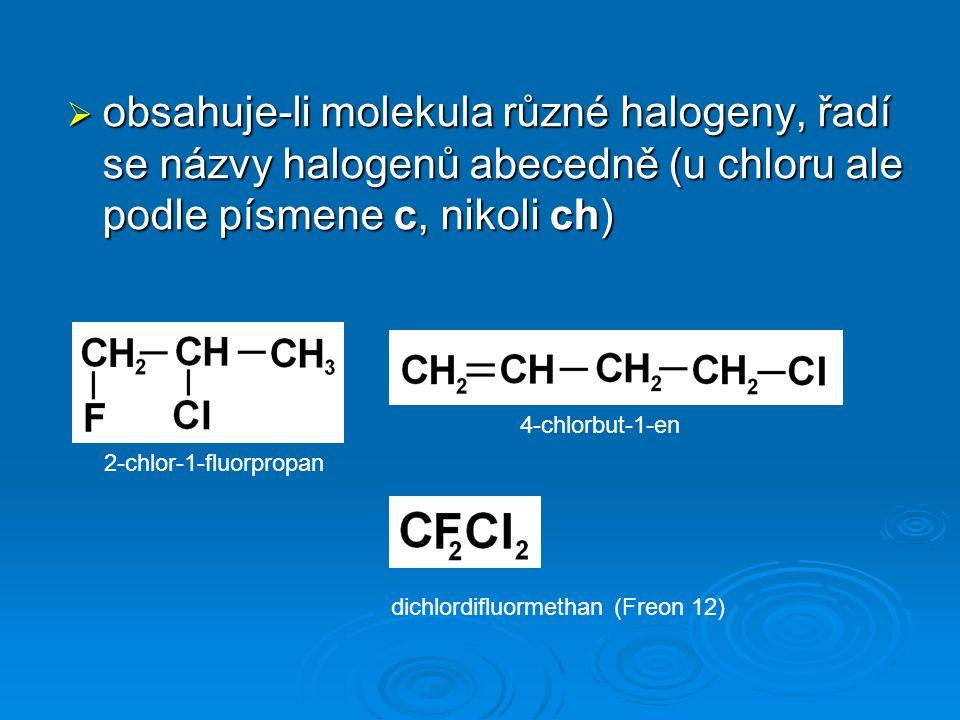 2-chlor-1-fluorpropan 4-chlorbut-1-en  obsahuje-li molekula různé halogeny, řadí se názvy halogenů abecedně (u chloru ale podle písmene c, nikoli ch) dichlordifluormethan (Freon 12)