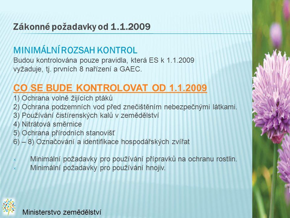 Zákonné požadavky od 1.1.2009 MINIMÁLNÍ ROZSAH KONTROL Budou kontrolována pouze pravidla, která ES k 1.1.2009 vyžaduje, tj.
