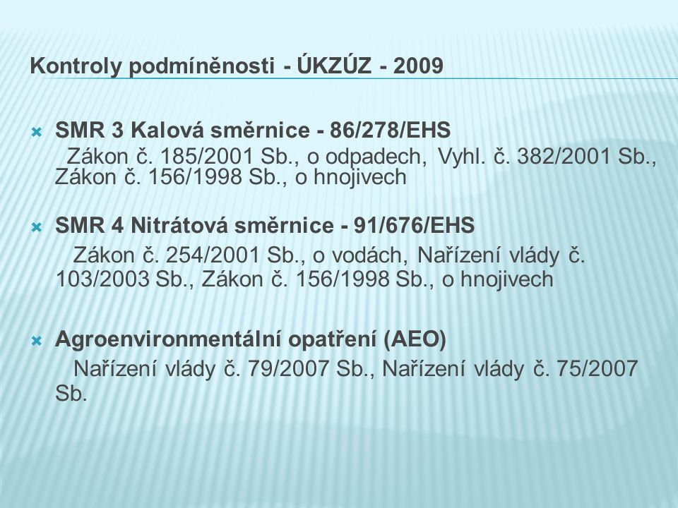 Kontroly podmíněnosti - ÚKZÚZ - 2009  SMR 3 Kalová směrnice - 86/278/EHS Zákon č.