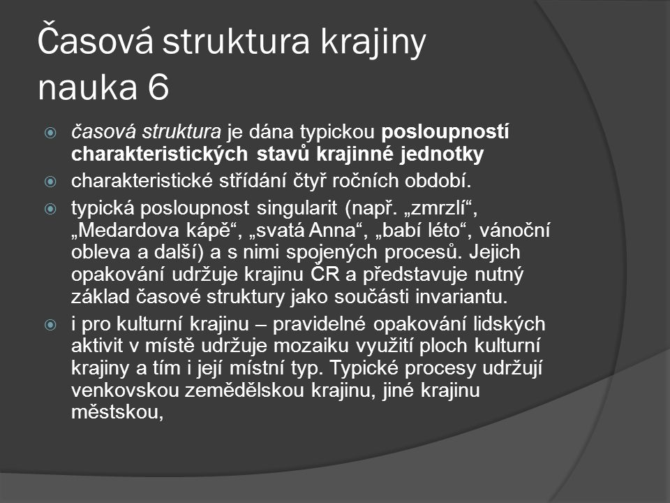Časová struktura krajiny nauka 6  časová struktura je dána typickou posloupností charakteristických stavů krajinné jednotky  charakteristické střídá