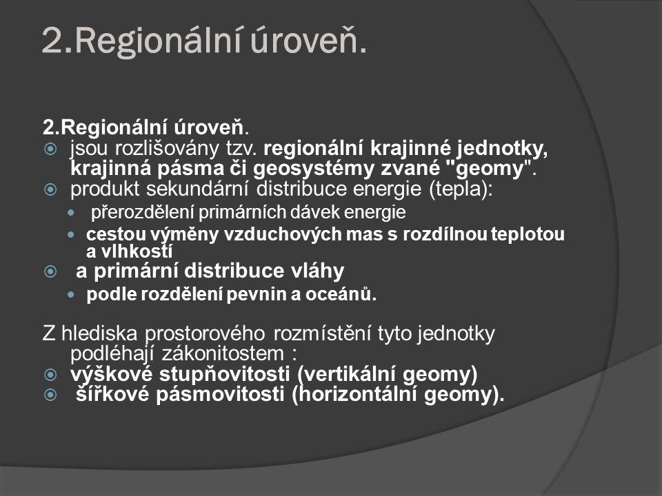 2.Regionální úroveň.  jsou rozlišovány tzv. regionální krajinné jednotky, krajinná pásma či geosystémy zvané