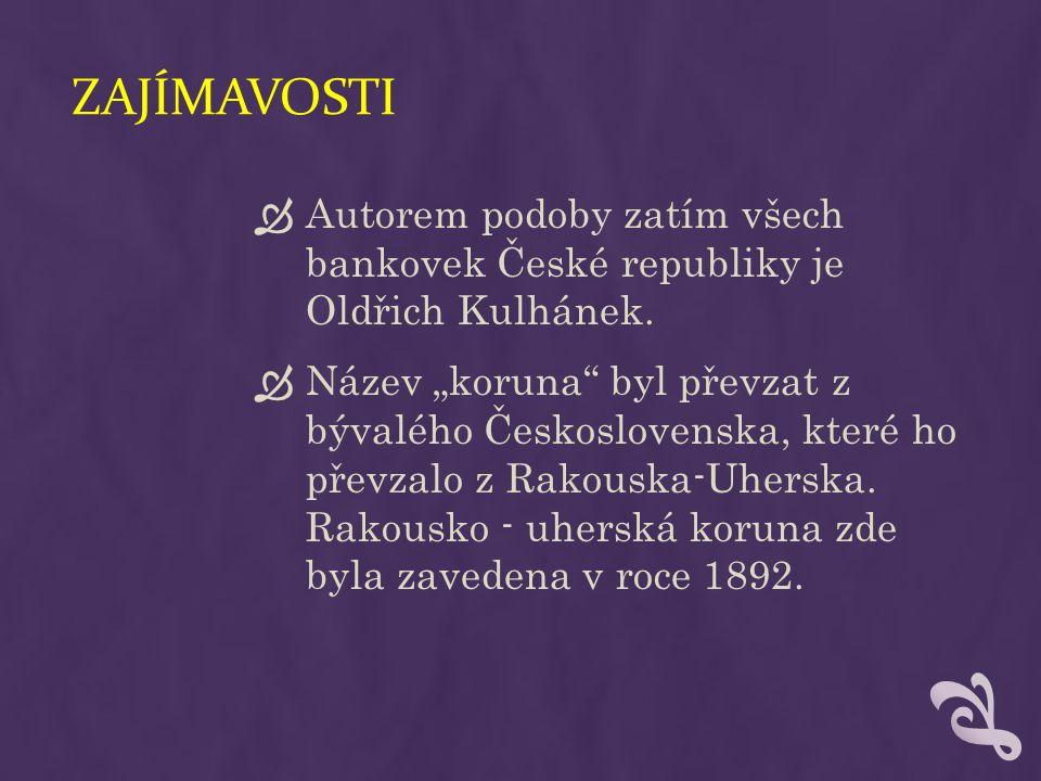 ZAJÍMAVOSTI  Autorem podoby zatím všech bankovek České republiky je Oldřich Kulhánek.