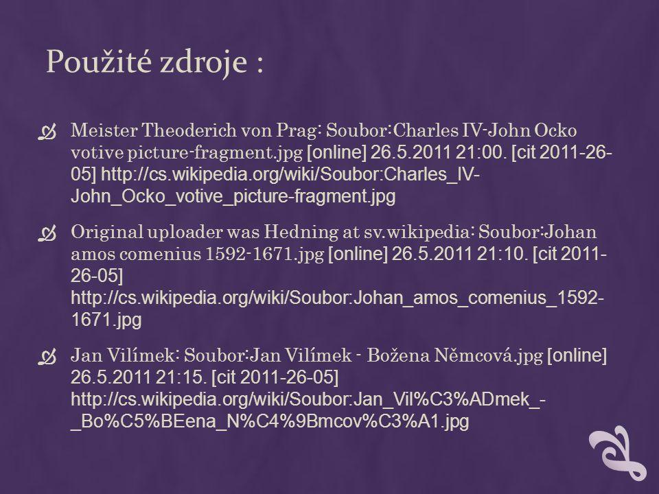 Použité zdroje :  Meister Theoderich von Prag: Soubor:Charles IV-John Ocko votive picture-fragment.jpg [online] 26.5.2011 21:00.