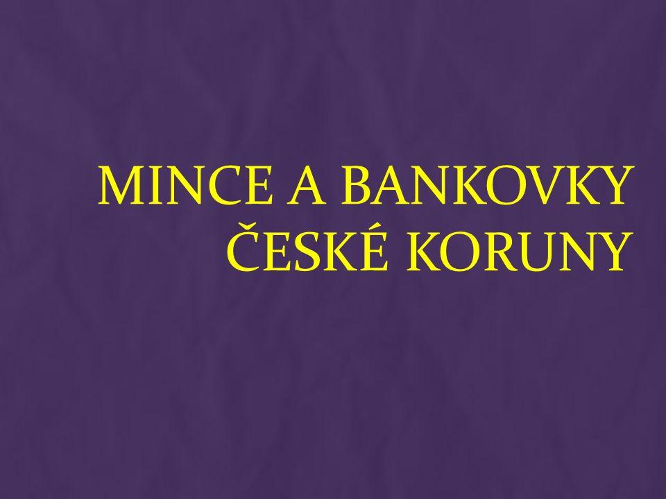 KORUNA ČESKÁ je zákonnou měnovou jednotkou České republiky má zkratku Kč Jaké znáš druhy českých mincí a bankovek?
