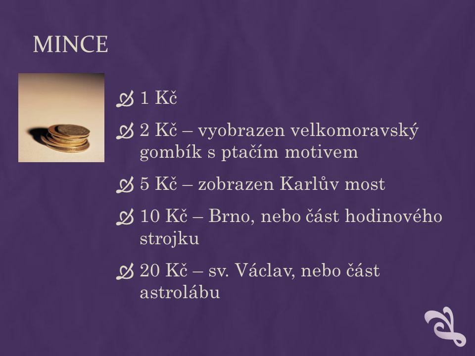 MINCE  1 Kč  2 Kč – vyobrazen velkomoravský gombík s ptačím motivem  5 Kč – zobrazen Karlův most  10 Kč – Brno, nebo část hodinového strojku  20 Kč – sv.
