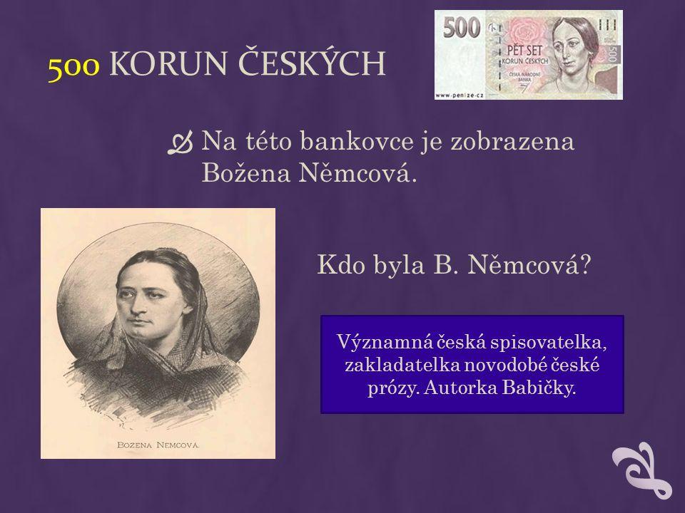 500 KORUN ČESKÝCH  Na této bankovce je zobrazena Božena Němcová.