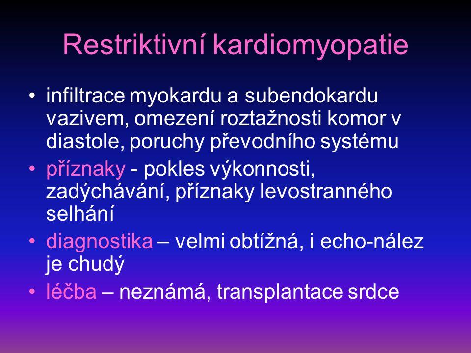 Restriktivní kardiomyopatie infiltrace myokardu a subendokardu vazivem, omezení roztažnosti komor v diastole, poruchy převodního systému příznaky - pokles výkonnosti, zadýchávání, příznaky levostranného selhání diagnostika – velmi obtížná, i echo-nález je chudý léčba – neznámá, transplantace srdce