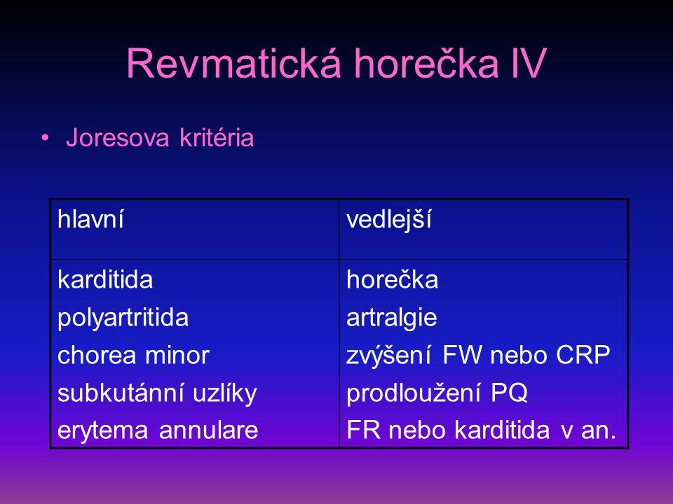 Revmatická horečka IV Joresova kritéria hlavnívedlejší karditida polyartritida chorea minor subkutánní uzlíky erytema annulare horečka artralgie zvýšení FW nebo CRP prodloužení PQ FR nebo karditida v an.