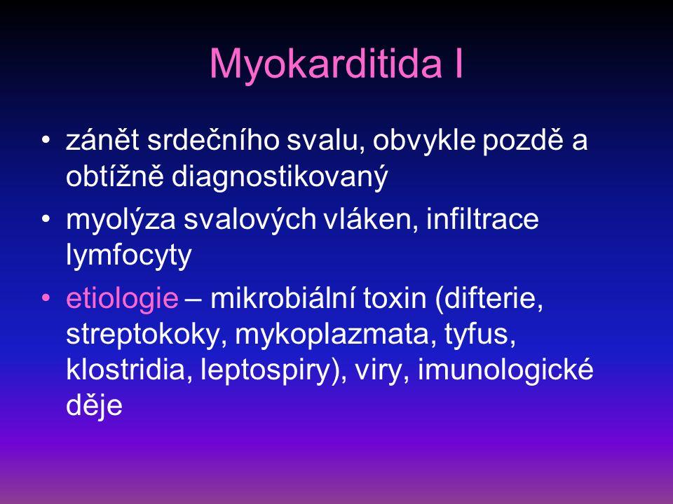 Myokarditida II příznaky únavnost, nevýkonnost, dušnost, bušení srdce, nepravidelnost chodu srdce, u dětí nevolnost, zvracení fyzikální nález teploty, arytmie, oslabený úder, temné – gumové srdeční ozvy, někdy cval, nižší TK