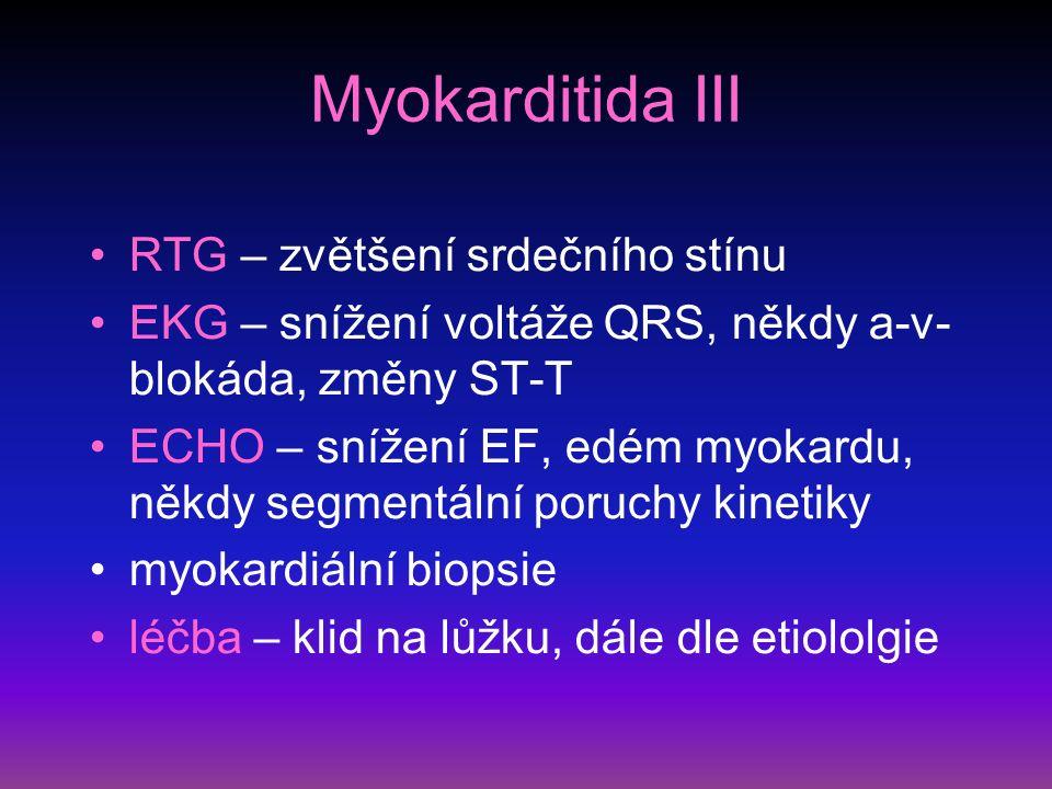 Myokarditida III RTG – zvětšení srdečního stínu EKG – snížení voltáže QRS, někdy a-v- blokáda, změny ST-T ECHO – snížení EF, edém myokardu, někdy segmentální poruchy kinetiky myokardiální biopsie léčba – klid na lůžku, dále dle etiololgie