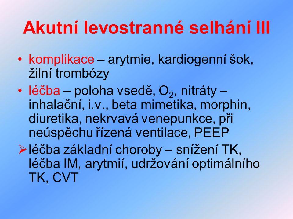 Akutní levostranné selhání III komplikace – arytmie, kardiogenní šok, žilní trombózy léčba – poloha vsedě, O 2, nitráty – inhalační, i.v., beta mimeti