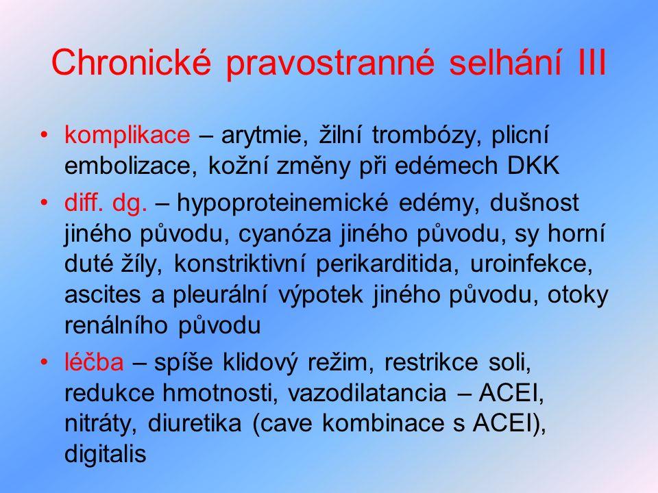 Chronické pravostranné selhání III komplikace – arytmie, žilní trombózy, plicní embolizace, kožní změny při edémech DKK diff. dg. – hypoproteinemické