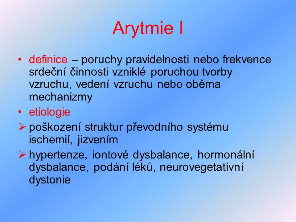 Arytmie I definice – poruchy pravidelnosti nebo frekvence srdeční činnosti vzniklé poruchou tvorby vzruchu, vedení vzruchu nebo oběma mechanizmy etiol