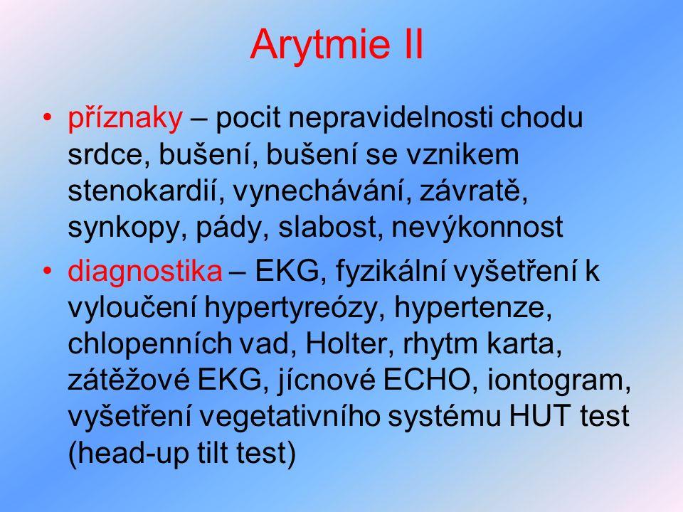 Arytmie II příznaky – pocit nepravidelnosti chodu srdce, bušení, bušení se vznikem stenokardií, vynechávání, závratě, synkopy, pády, slabost, nevýkonn