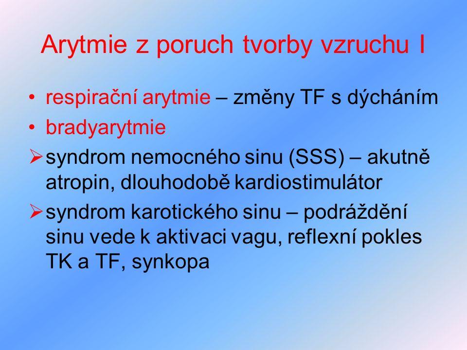 Arytmie z poruch tvorby vzruchu I respirační arytmie – změny TF s dýcháním bradyarytmie  syndrom nemocného sinu (SSS) – akutně atropin, dlouhodobě ka