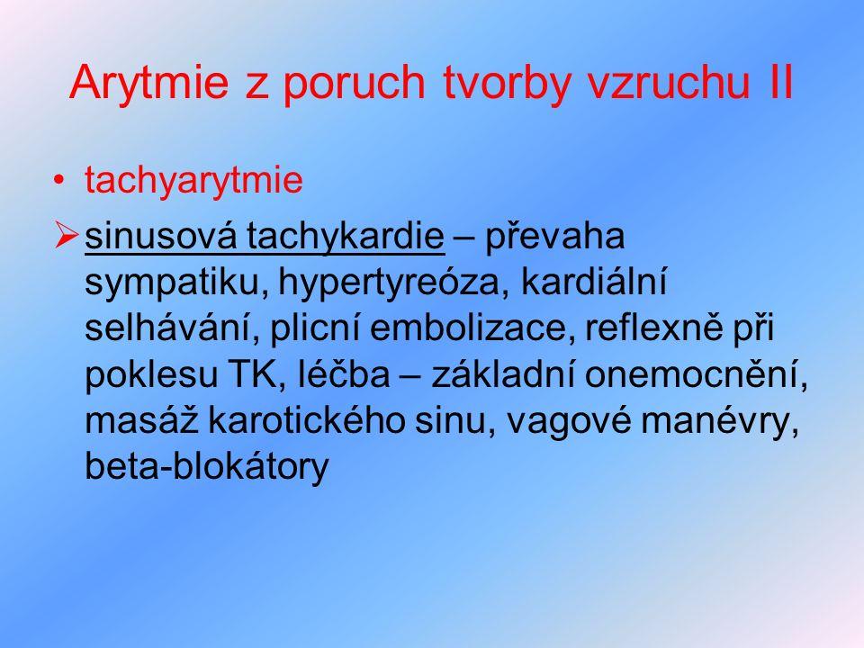 Arytmie z poruch tvorby vzruchu II tachyarytmie  sinusová tachykardie – převaha sympatiku, hypertyreóza, kardiální selhávání, plicní embolizace, refl