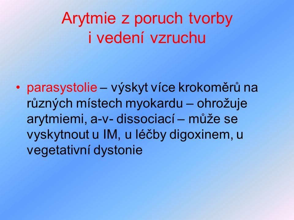 Arytmie z poruch tvorby i vedení vzruchu parasystolie – výskyt více krokoměrů na různých místech myokardu – ohrožuje arytmiemi, a-v- dissociací – může