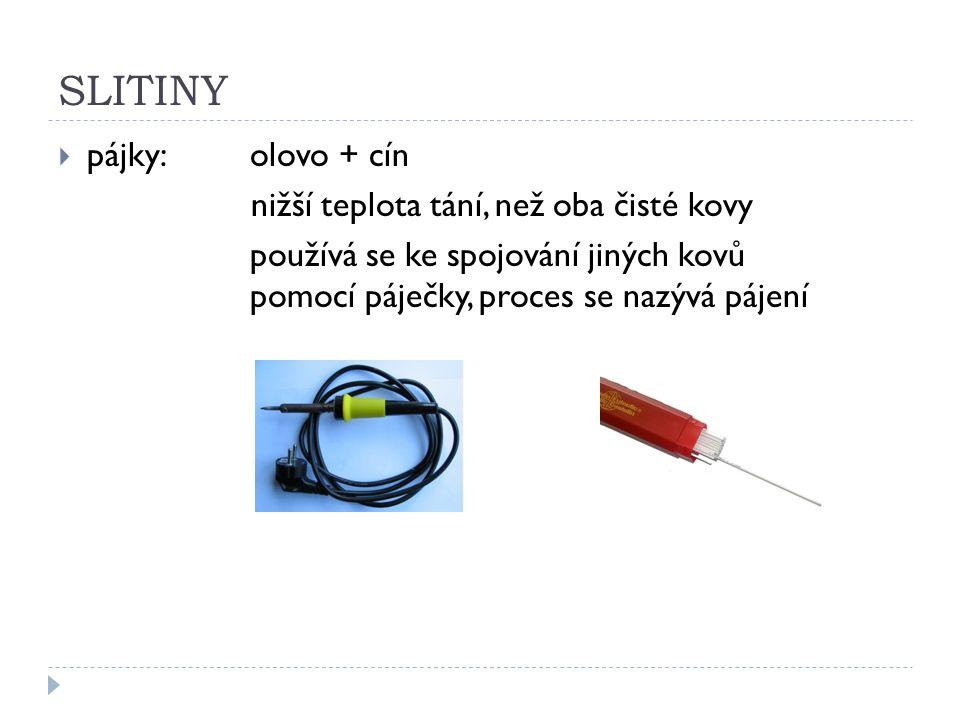 SLITINY  dural:hliník + hořčík + další kovy větší pevnost a tvrdost než čistý hliník odlehčené konstrukce, sportovní náčiní