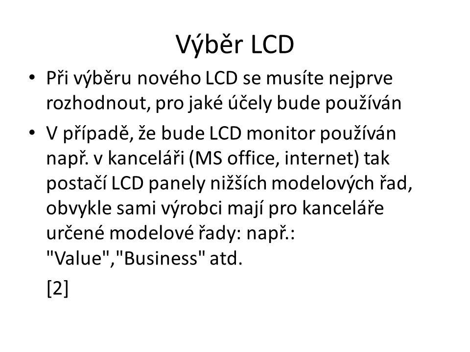 Výběr LCD Při výběru nového LCD se musíte nejprve rozhodnout, pro jaké účely bude používán V případě, že bude LCD monitor používán např. v kanceláři (