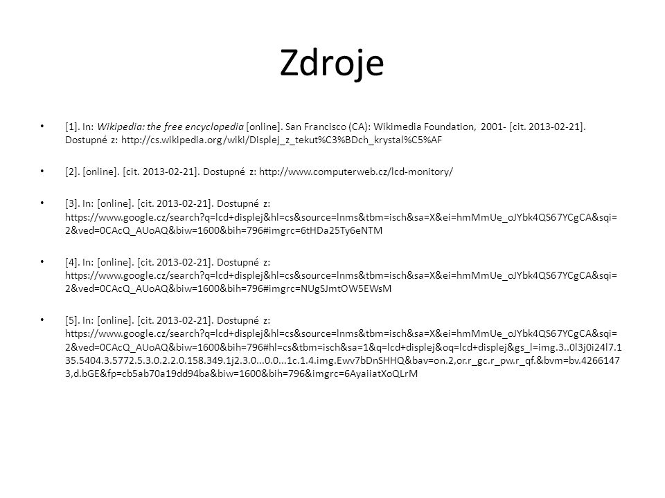 Zdroje [1]. In: Wikipedia: the free encyclopedia [online]. San Francisco (CA): Wikimedia Foundation, 2001- [cit. 2013-02-21]. Dostupné z: http://cs.wi