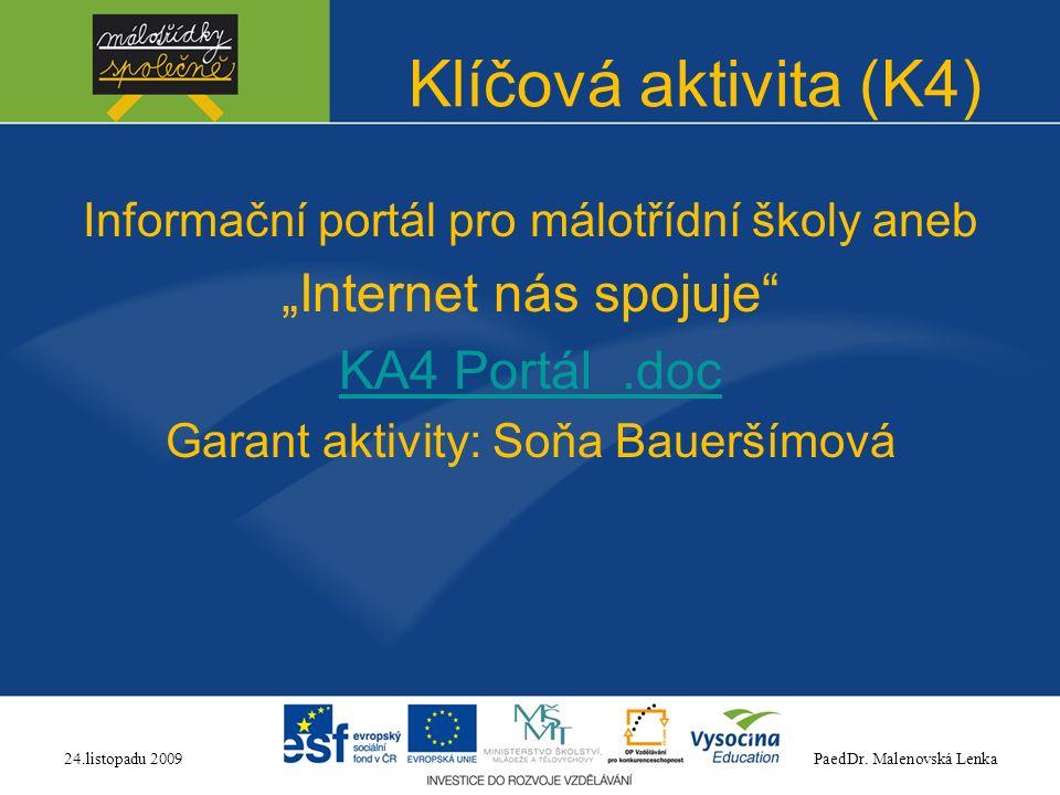 """Klíčová aktivita (K4) Informační portál pro málotřídní školy aneb """"Internet nás spojuje KA4 Portál.doc Garant aktivity: Soňa Baueršímová PaedDr."""