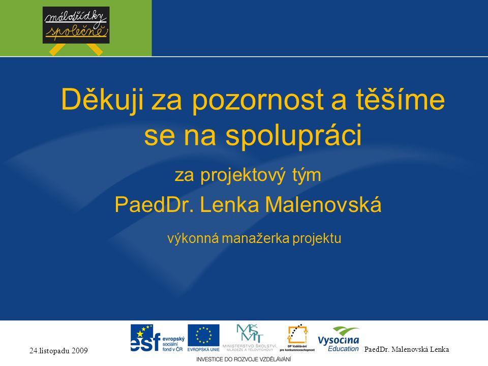 Děkuji za pozornost a těšíme se na spolupráci za projektový tým PaedDr. Lenka Malenovská výkonná manažerka projektu PaedDr. Malenovská Lenka 24.listop