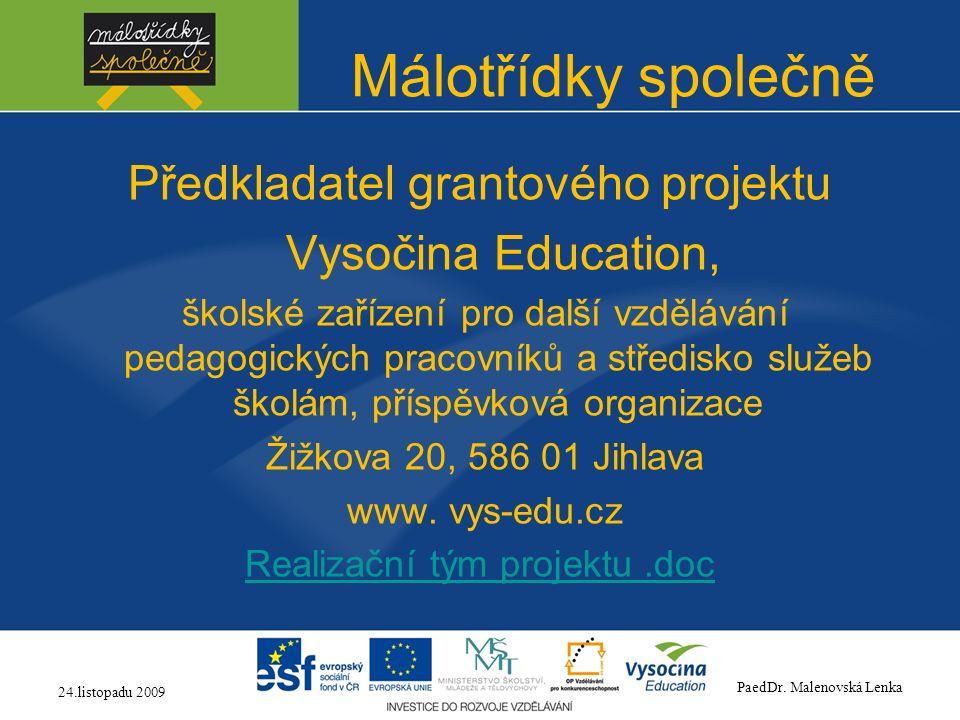 Málotřídky společně Předkladatel grantového projektu Vysočina Education, školské zařízení pro další vzdělávání pedagogických pracovníků a středisko sl