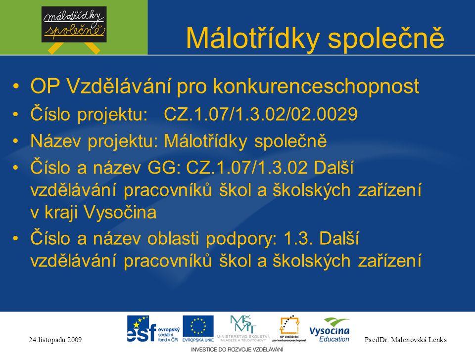 Málotřídky společně OP Vzdělávání pro konkurenceschopnost Číslo projektu: CZ.1.07/1.3.02/02.0029 Název projektu: Málotřídky společně Číslo a název GG:
