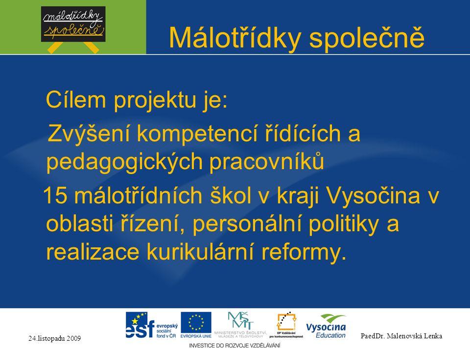 Málotřídky společně Cílem projektu je: Zvýšení kompetencí řídících a pedagogických pracovníků 15 málotřídních škol v kraji Vysočina v oblasti řízení, personální politiky a realizace kurikulární reformy.