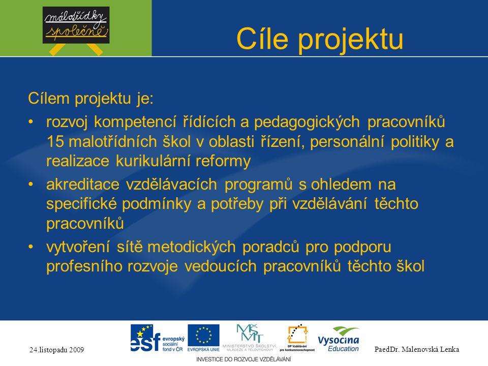 Cíle projektu Cílem projektu je: rozvoj kompetencí řídících a pedagogických pracovníků 15 malotřídních škol v oblasti řízení, personální politiky a re
