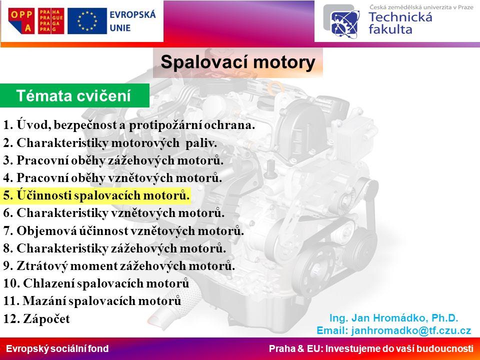 Evropský sociální fond Praha & EU: Investujeme do vaší budoucnosti Spalovací motory Za základní účinnosti pístového spalovacího motoru považujeme: Teoretické předpoklady z přednášky chemickou účinnost spalování tepelnou (termickou) účinnost stupeň plnosti diagramu účinnost indikovanou účinnost mechanickou účinnost celkovou účinnost objemovou a plnicí