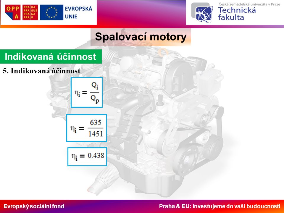 Evropský sociální fond Praha & EU: Investujeme do vaší budoucnosti Spalovací motory Indikovaná účinnost 5. Indikovaná účinnost