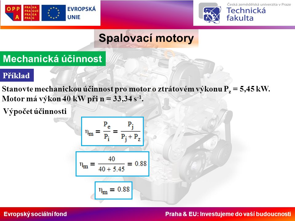 Evropský sociální fond Praha & EU: Investujeme do vaší budoucnosti Spalovací motory Mechanická účinnost Stanovte mechanickou účinnost pro motor o ztrá
