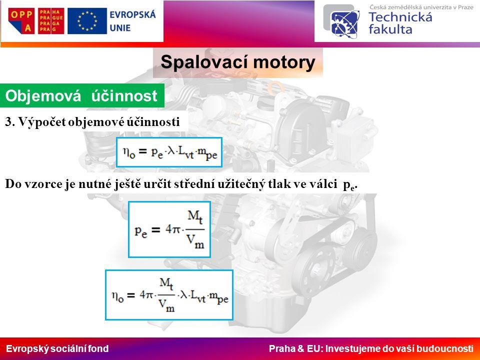 Evropský sociální fond Praha & EU: Investujeme do vaší budoucnosti Spalovací motory Objemová účinnost 3. Výpočet objemové účinnosti Do vzorce je nutné