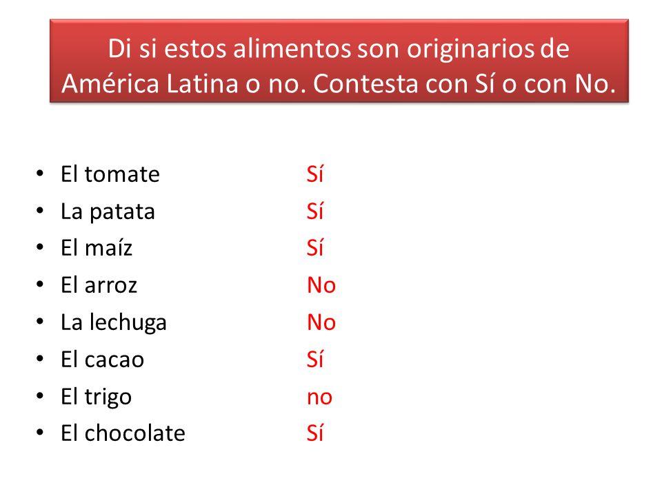 Di si estos alimentos son originarios de América Latina o no.
