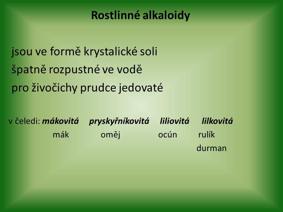 Rostlinné alkaloidy jsou ve formě krystalické soli špatně rozpustné ve vodě pro živočichy prudce jedovaté v čeledi: mákovitá pryskyřníkovitá liliovitá lilkovitá mák oměj ocún rulík durman
