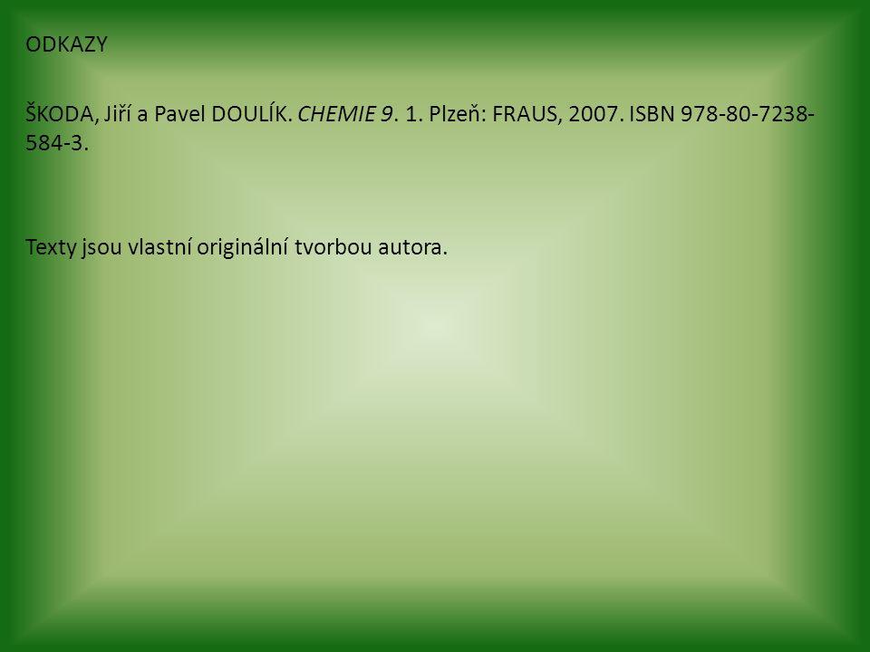ODKAZY ŠKODA, Jiří a Pavel DOULÍK. CHEMIE 9. 1. Plzeň: FRAUS, 2007. ISBN 978-80-7238- 584-3. Texty jsou vlastní originální tvorbou autora.