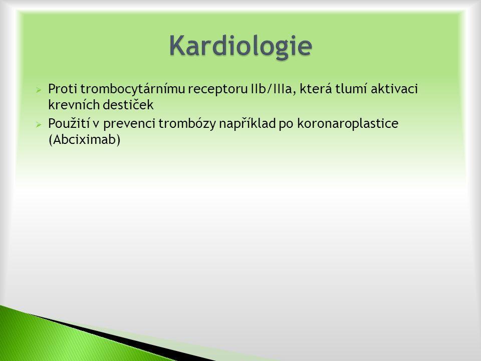  Proti trombocytárnímu receptoru IIb/IIIa, která tlumí aktivaci krevních destiček  Použití v prevenci trombózy například po koronaroplastice (Abciximab)